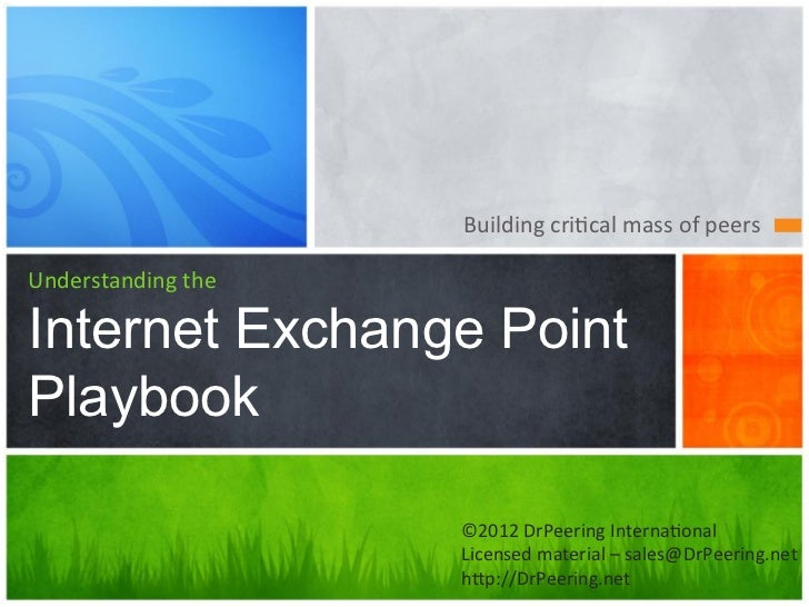 Building	  cri+cal	  mass	  of	  peers	  Understanding	  theInternet Exchange PointPlaybook                       ©2012	  ...