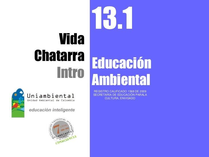 13.1    VidaChatarra         Educación   Intro         Ambiental         REGISTRO CALIFICADO 1568 DE 2009         SECRETAR...