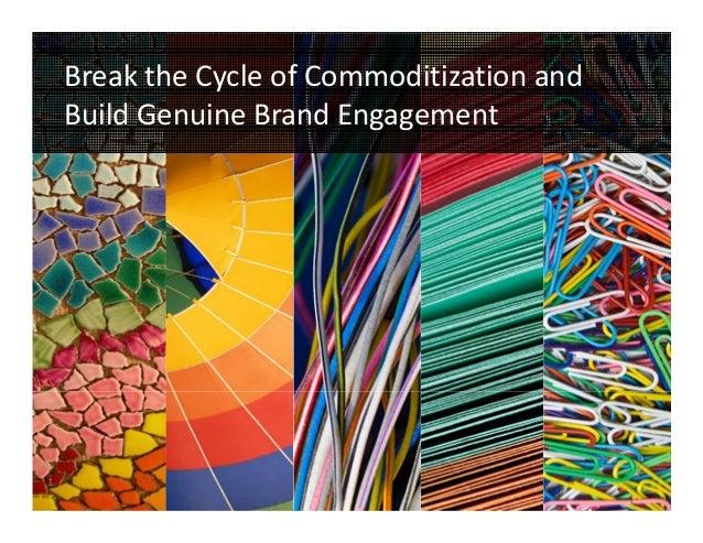 BreaktheCycleofCommoditizationand    BuildGenuineBrandEngagement1
