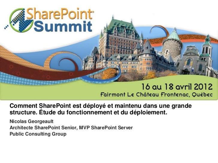 Comment SharePoint est déployé et maintenu dans une grandestructure. Étude du fonctionnement et du déploiement.Nicolas Geo...
