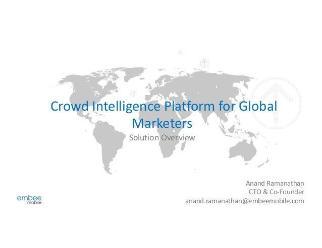 Crowd Intelligence Platform for GlobalMarketersSolution OverviewAnand RamanathanCTO & Co-Founderanand.ramanathan@embeemobi...
