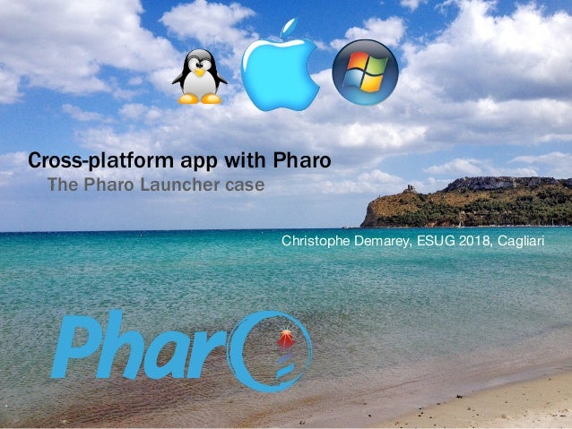 Cross-platform app with Pharo The Pharo Launcher case Christophe Demarey, ESUG 2018, Cagliari