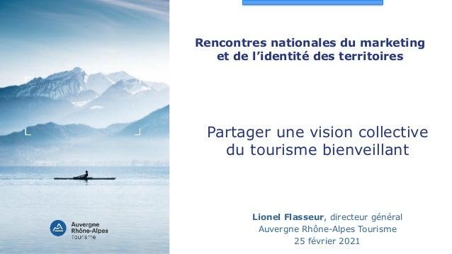Rencontres nationales du marketing et de l'identité des territoires Lionel Flasseur, directeur général Auvergne Rhône-Alpe...