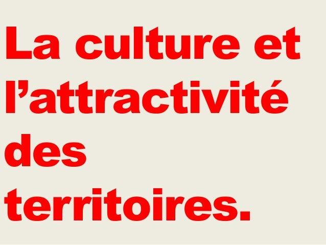 La culture et l'attractivité des territoires.