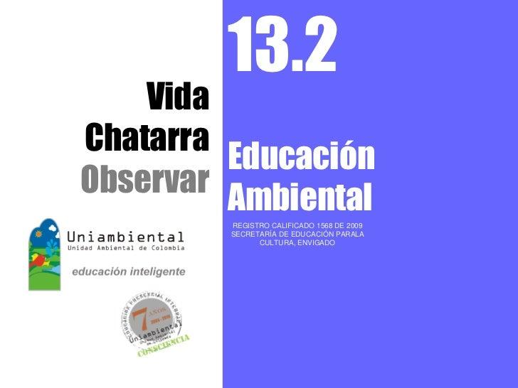 13.2    VidaChatarra         EducaciónObservar         Ambiental         REGISTRO CALIFICADO 1568 DE 2009         SECRETAR...