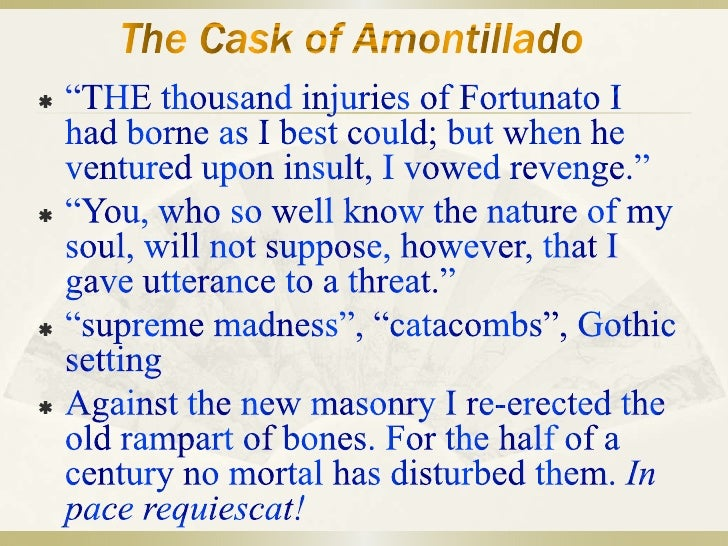 "deceit and revenge in the short story the cask of amontillado by edgar allan poe ""cask"" is a story done in ""deep focus,"" in which ""objects both near and far away are  self-satisfaction, and pride in concealed deceit and cold-blooded vengeance perpetrated  in short, he is not dressed to accommodate the carnival season."