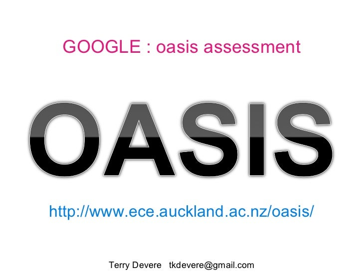 Terry Devere  [email_address] http://www.ece.auckland.ac.nz/oasis/ GOOGLE : oasis assessment