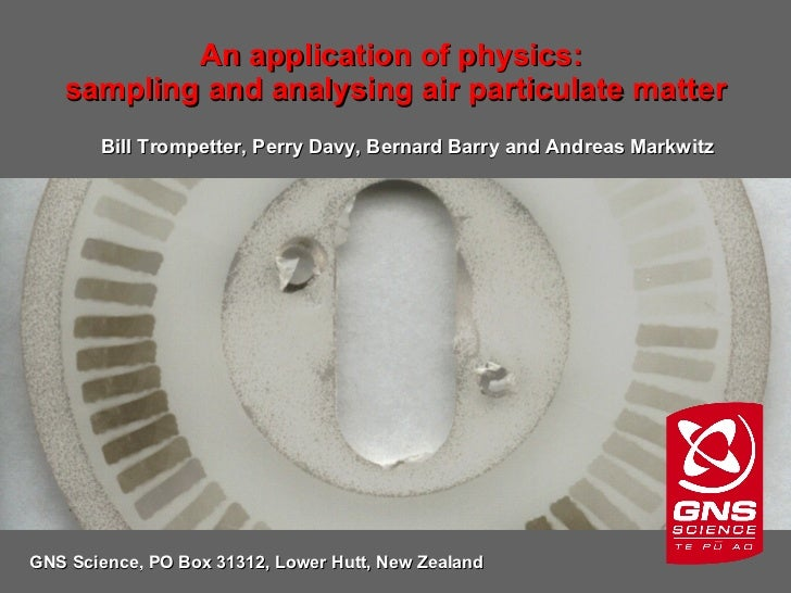 An application of physics:  sampling and analysing air particulate matter GNS Science, PO Box 31312, Lower Hutt, New Zeala...