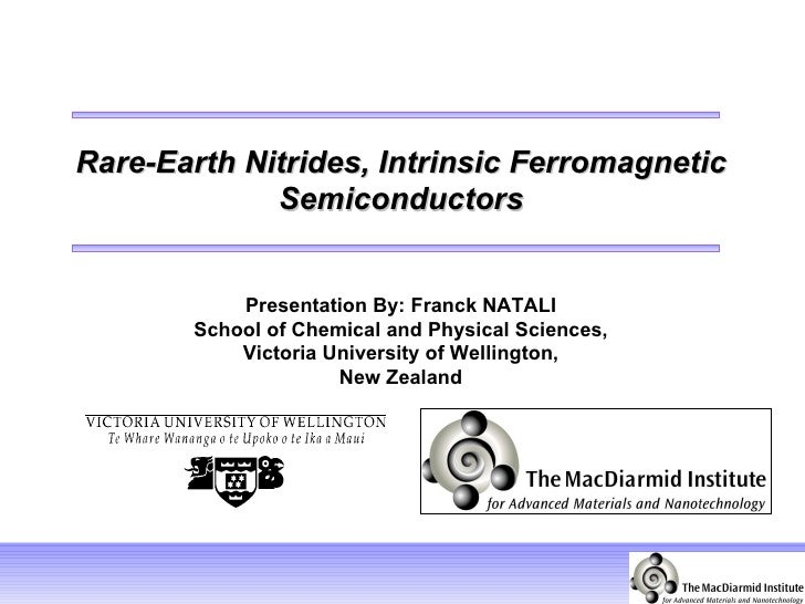 Rare-Earth Nitrides, Intrinsic Ferromagnetic Semiconductors Presentation By: Franck NATALI School of Chemical and Physical...