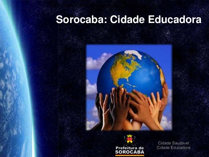 Gestão Educacional da Secretaria da Educação de Sorocaba – SP  Sorocaba: Cidade Educadora