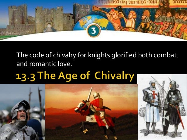 The code of chivalry for knights glorified both combatand romantic love.