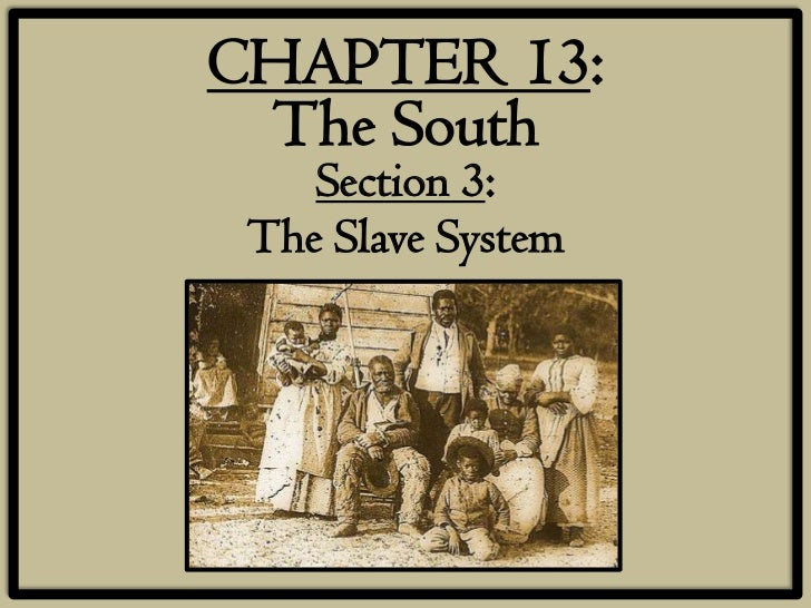 CHAPTER 13: The South    Section 3: The Slave System