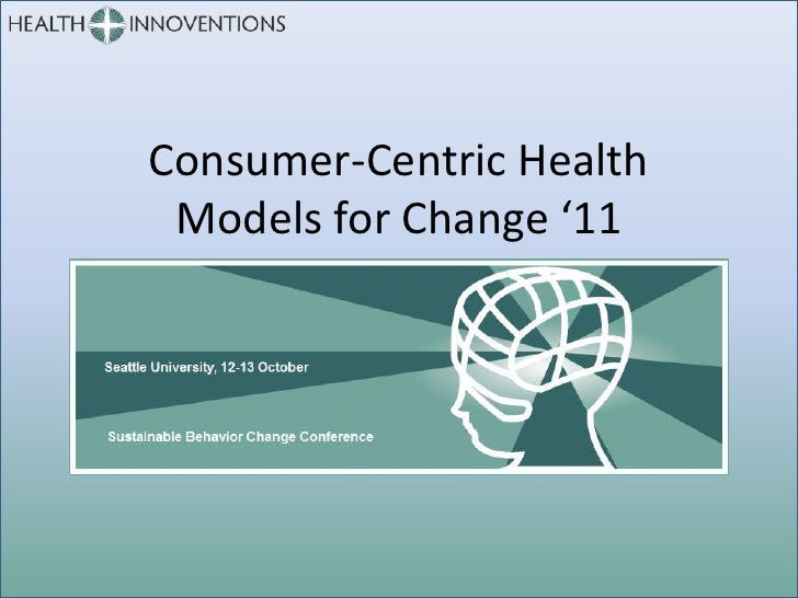 Consumer-Centric Health Models for Change '11