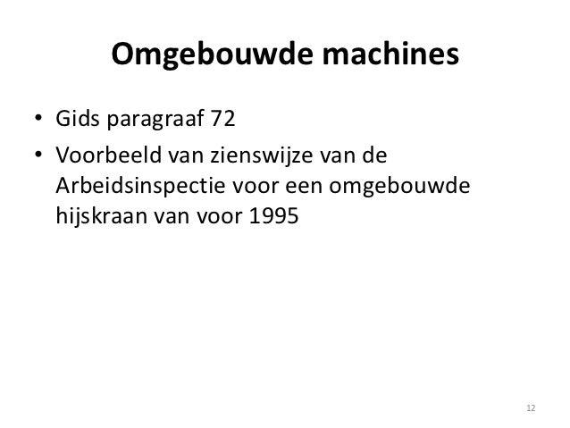 Omgebouwde machines• Gids paragraaf 72• Voorbeeld van zienswijze van de  Arbeidsinspectie voor een omgebouwde  hijskraan v...