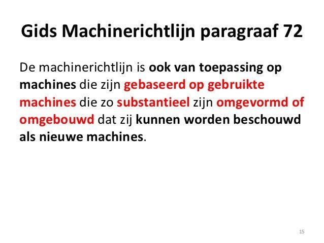 Gids Machinerichtlijn paragraaf 72De machinerichtlijn is ook van toepassing opmachines die zijn gebaseerd op gebruiktemach...