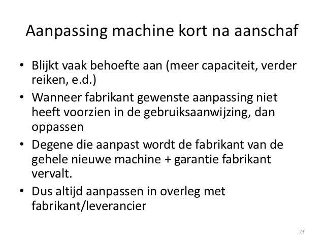 Aanpassing machine kort na aanschaf• Blijkt vaak behoefte aan (meer capaciteit, verder  reiken, e.d.)• Wanneer fabrikant g...