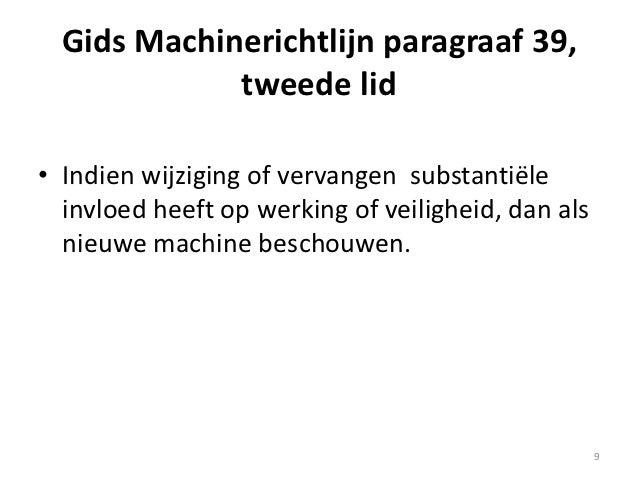 Gids Machinerichtlijn paragraaf 39,             tweede lid• Indien wijziging of vervangen substantiële  invloed heeft op w...