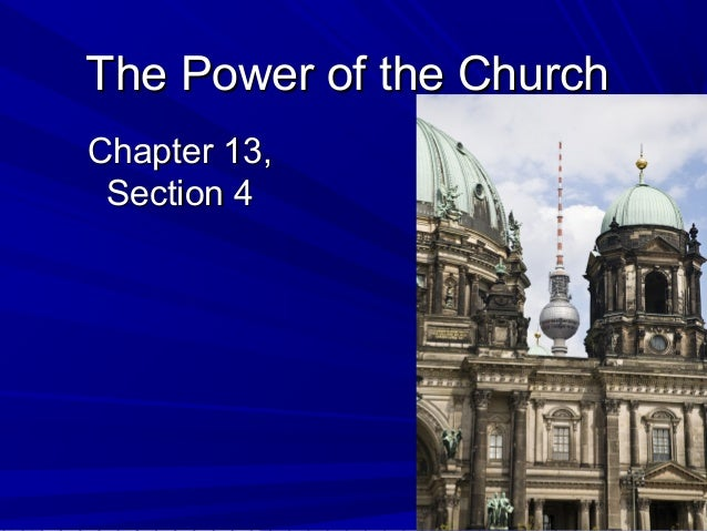 The Power of the ChurchThe Power of the ChurchChapter 13,Chapter 13,Section 4Section 4
