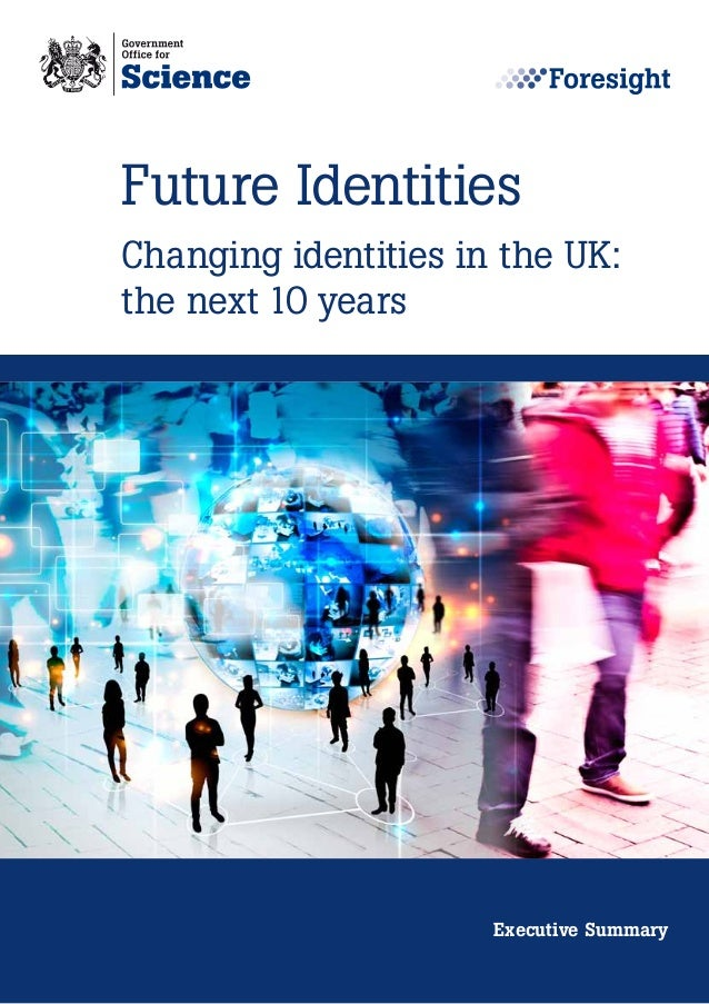 Future IdentitiesChanging identities in the UK:the next 10 years                      Executive Summary