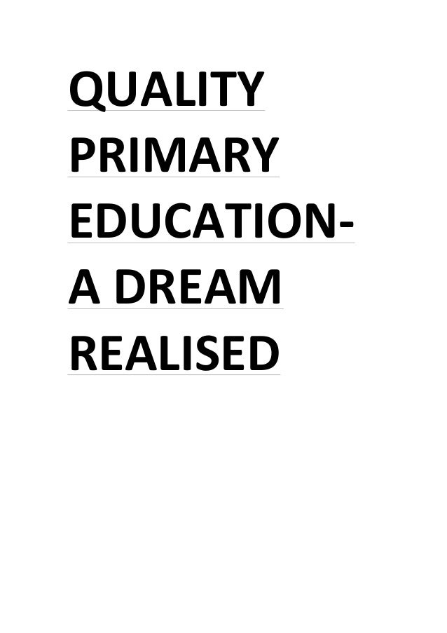 QUALITY	    PRIMARY	    EDUCATION-­‐	    A	   DREAM	    REALISED	   	    	    	    	    	    	    	    	    	    	    	   ...