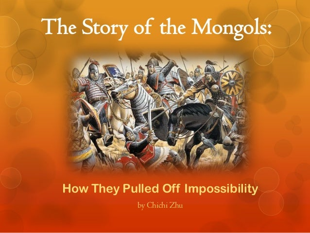The Story of the Mongols:  How They Pulled Off Impossibility              by Chichi Zhu