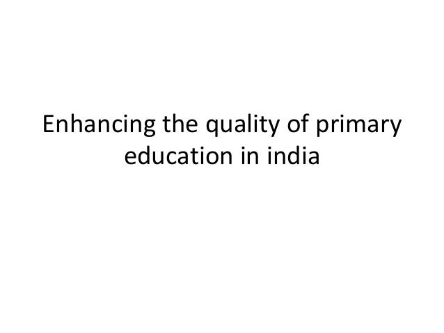 Enhancing the quality of primary education in india