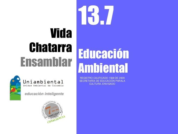13.7      Vida  Chatarra           EducaciónEnsamblar           Ambiental          REGISTRO CALIFICADO 1568 DE 2009       ...