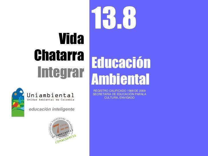 13.8    VidaChatarra         EducaciónIntegrar         Ambiental         REGISTRO CALIFICADO 1568 DE 2009         SECRETAR...