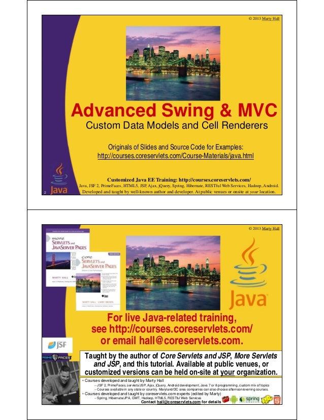 © 2013 Marty Hall Customized Java EE Training: http://courses.coreservlets.com/ Java, JSF 2, PrimeFaces, HTML5, JSP, Ajax,...