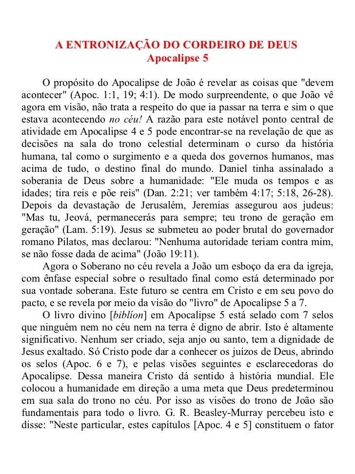 A ENTRONIZAÇÃO DO CORDEIRO DE DEUS                   Apocalipse 5     O propósito do Apocalipse de João é revelar as coisa...