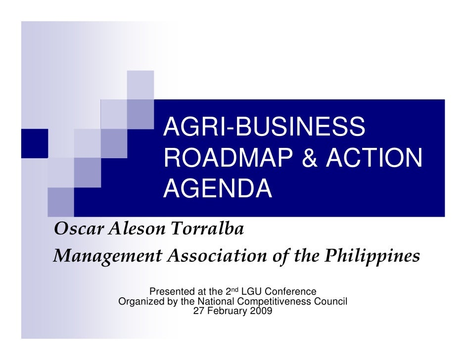AGRI-BUSINESS                ROADMAP & ACTION                AGENDAOscar Aleson TorralbaManagement Association of the Phil...