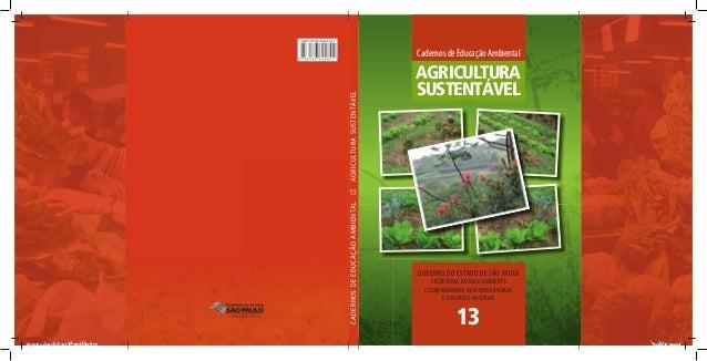 CADERNOSDEEDUCAÇÃOAMBIENTALAGRICULTURASUSTENTÁVEL 13 AGRICULTURA SUSTENTÁVEL CadernosdeEducaçãoAmbiental GOVERNO DO ESTADO...