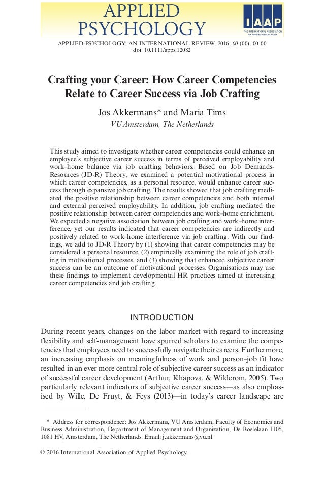 Crafting your Career: How Career Competencies Relate to Career Success via Job Crafting Jos Akkermans* and Maria Tims VU A...