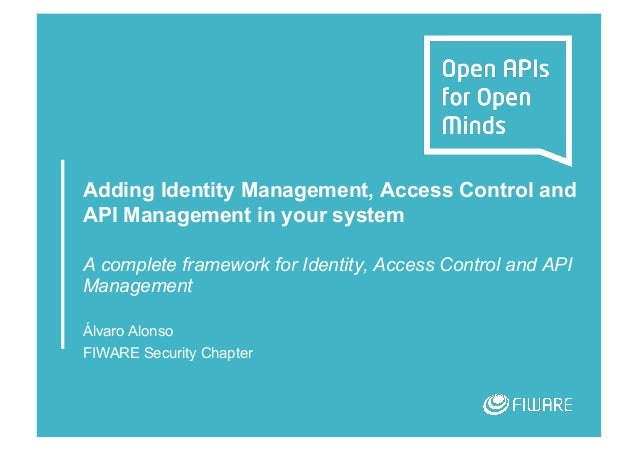 Adding Identity Management, Access Control and API Management in your system A complete framework for Identity, Access Con...