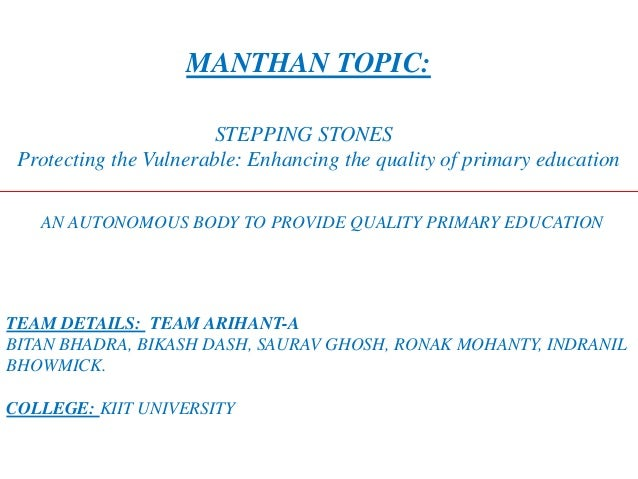 MANTHAN TOPIC: STEPPING STONES Protecting the Vulnerable: Enhancing the quality of primary education AN AUTONOMOUS BODY TO...
