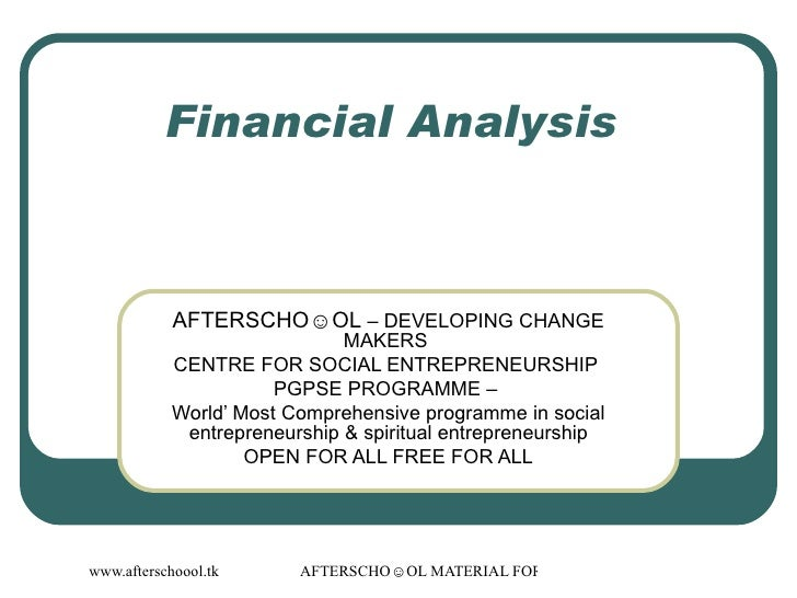 Financial Analysis  AFTERSCHO☺OL  – DEVELOPING CHANGE MAKERS  CENTRE FOR SOCIAL ENTREPRENEURSHIP  PGPSE PROGRAMME –  World...