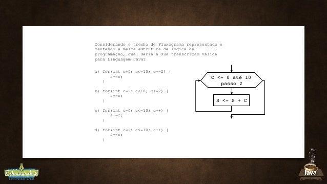 S <- S + C C <- 0 até 10 passo 2 Considerando o trecho de Fluxograma representado e mantendo a mesma estrutura de lógica d...