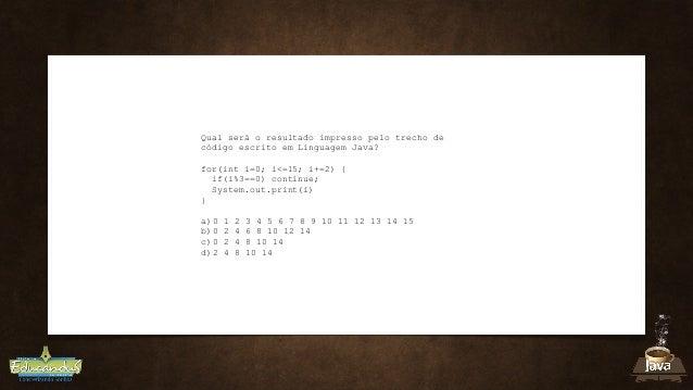 Qual será o resultado impresso pelo trecho de código escrito em Linguagem Java? for(int i=0; i<=15; i+=2) { if(i%3==0) con...