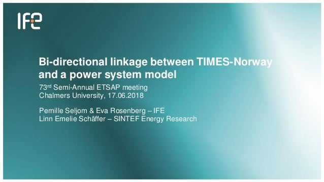 Bi-directional linkage between TIMES-Norway and a power system model 73rd Semi-Annual ETSAP meeting Chalmers University, 1...