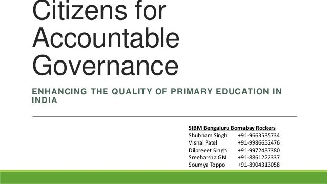 Citizens for Accountable Governance ENHANCING THE QUALITY OF PRIMARY EDUCATION IN INDIA SIBM Bengaluru Bomabay Rockers Shu...