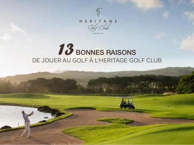 13BONNES RAISONS DE JOUER AU GOLF À L'HERITAGE GOLF CLUB