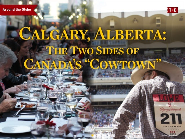 """Calgary, Alberta: The Two Sides of Canada's """"Cowtown"""" Around the Globe Photos by Stacey McLeod"""
