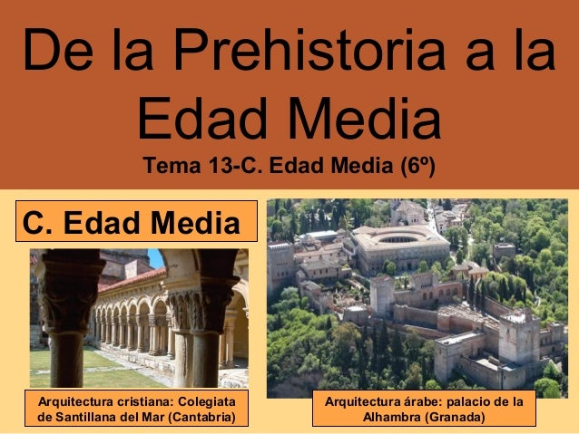 De la Prehistoria a la Edad Media Tema 13-C. Edad Media (6º)  C. Edad Media  Arquitectura cristiana: Colegiata de Santilla...