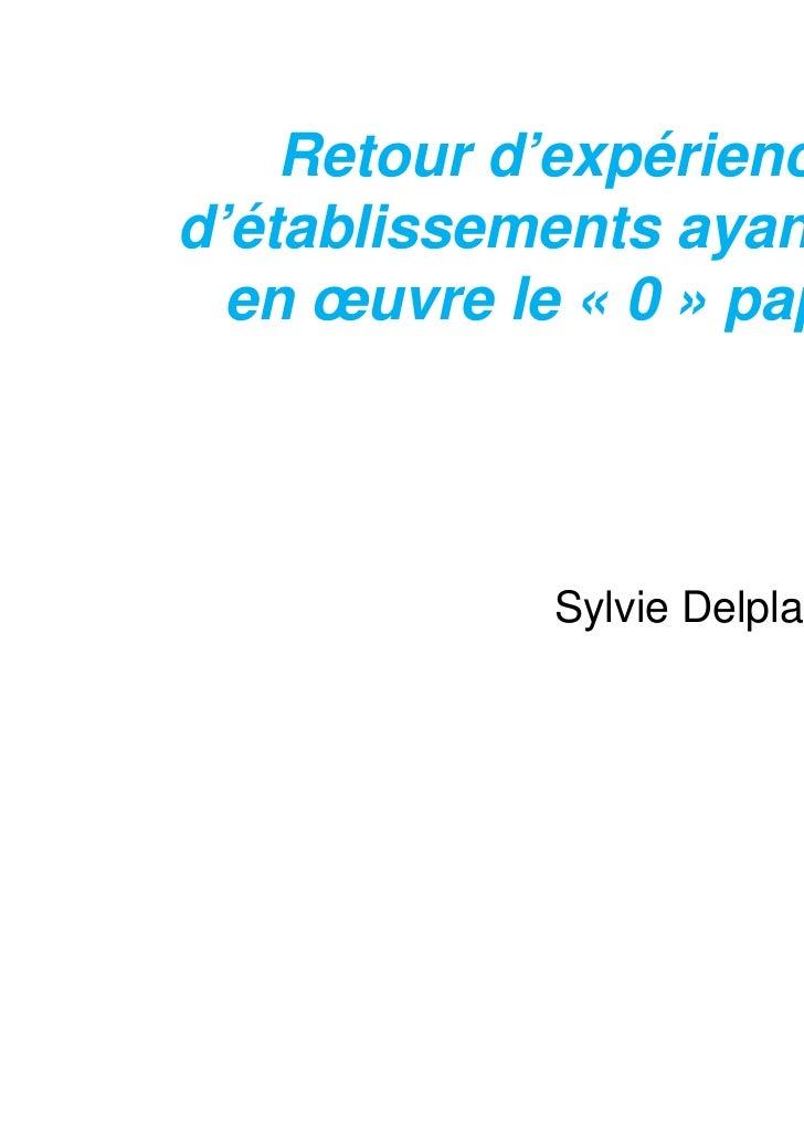 Retour d'expérienced'établissements ayant mis  en œuvre le « 0 » papier            Sylvie Delplanque