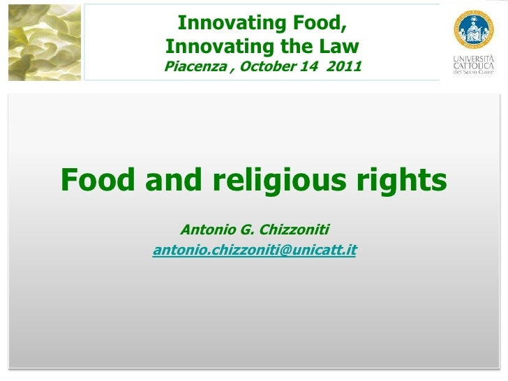 Innovating Food,Innovating the LawPiacenza , October 14  2011<br />Food and religious rights<br />Antonio G. Chizzoniti<br...