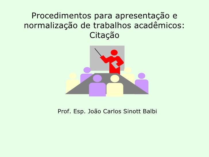 Procedimentos para apresentação e normalização de trabalhos acadêmicos: Citação Prof. Esp. João Carlos Sinott Balbi