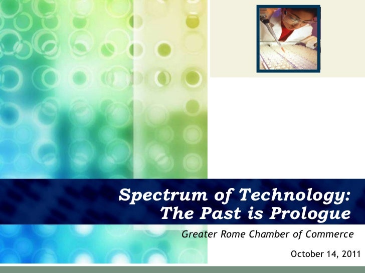 Spectrum of Technology: The Past is Prologue Greater Rome Chamber of Commerce October 14, 2011