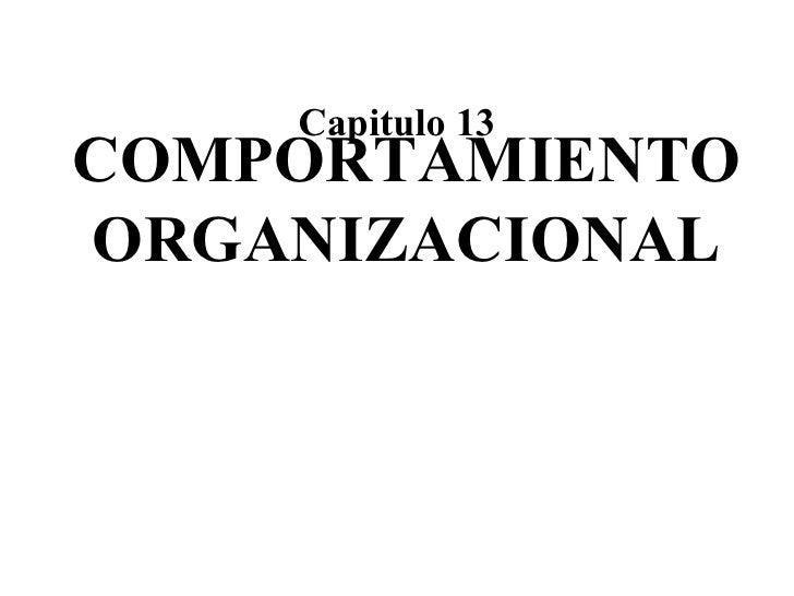 COMPORTAMIENTO ORGANIZACIONAL Capitulo 13