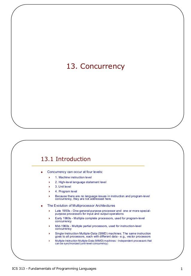 ICS 313 - Fundamentals of Programming Languages 113. Concurrency13.1 IntroductionConcurrency can occur at four levels:1. M...