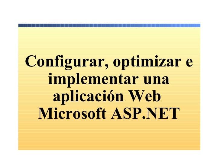 Configurar, optimizar e implementar una aplicación Web  Microsoft ASP.NET